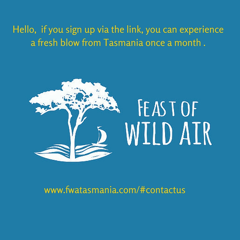 Hello, if you'd like to sign up via this link, you can experience just a little bit of Tasmania once a month. (3)